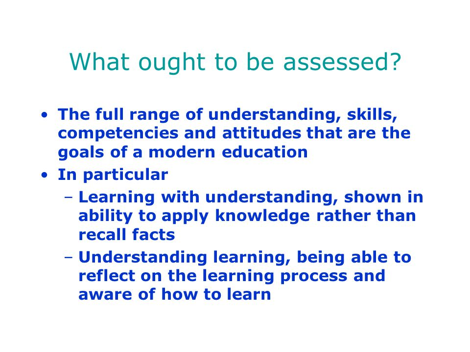 What ought to be assessed
