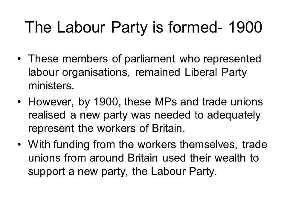 The Labour Party is formed- 1900