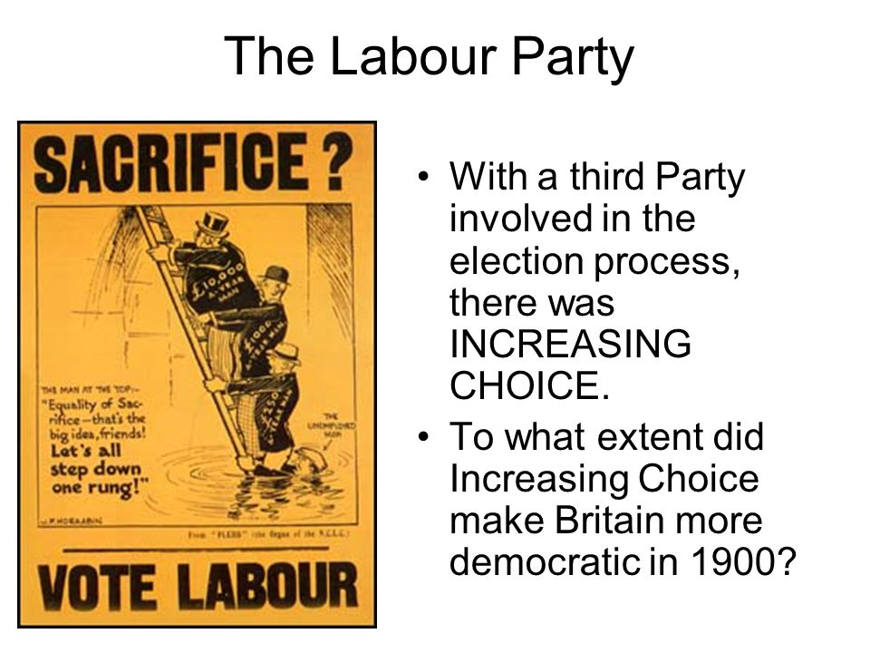 The Labour Party With a third Party involved in the election process, there was INCREASING CHOICE.