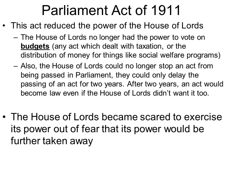 Parliament Act of 1911 This act reduced the power of the House of Lords.