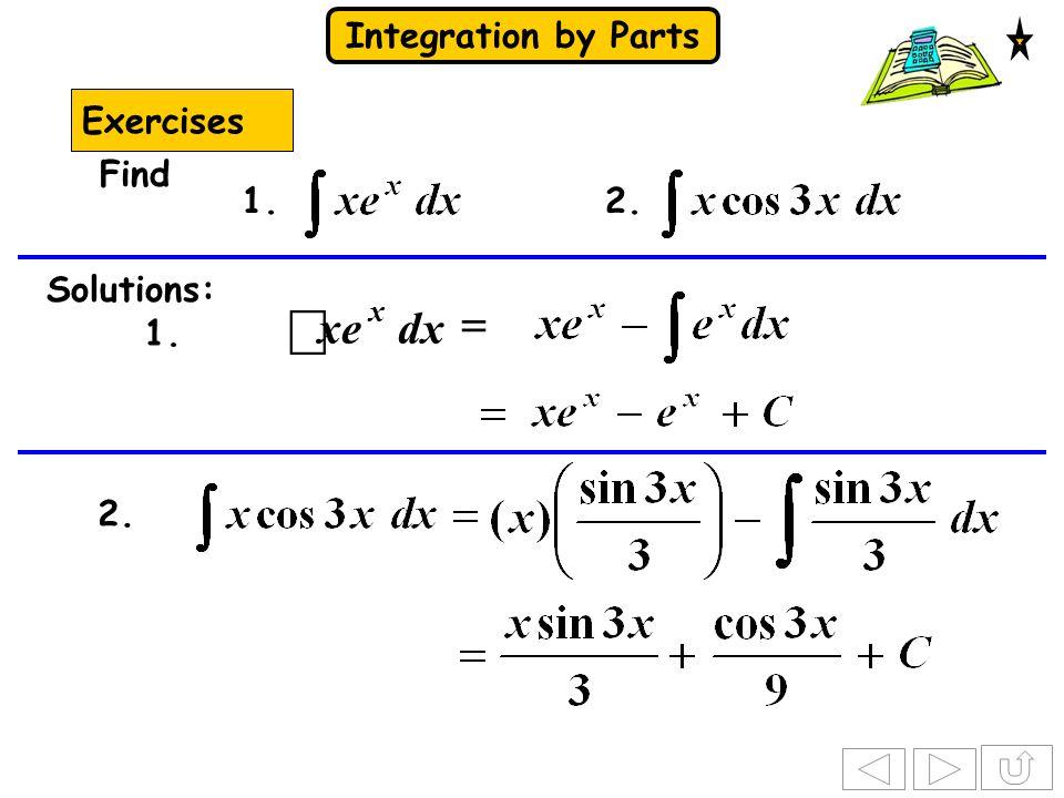 Exercises Find 1. 2. 1. Solutions: = ò dx xe x 2.