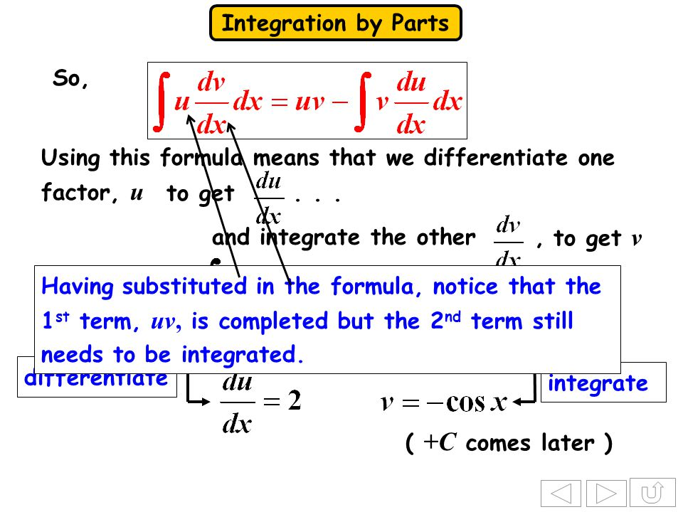 So, Using this formula means that we differentiate one factor, u. to get and integrate the other ,