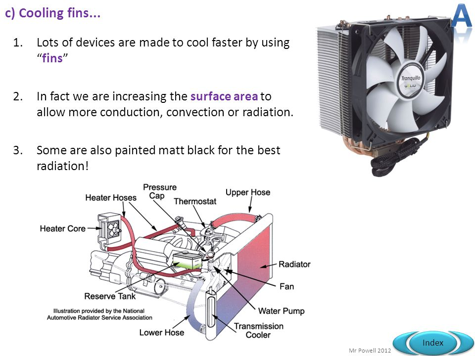 A c) Cooling fins... Lots of devices are made to cool faster by using fins