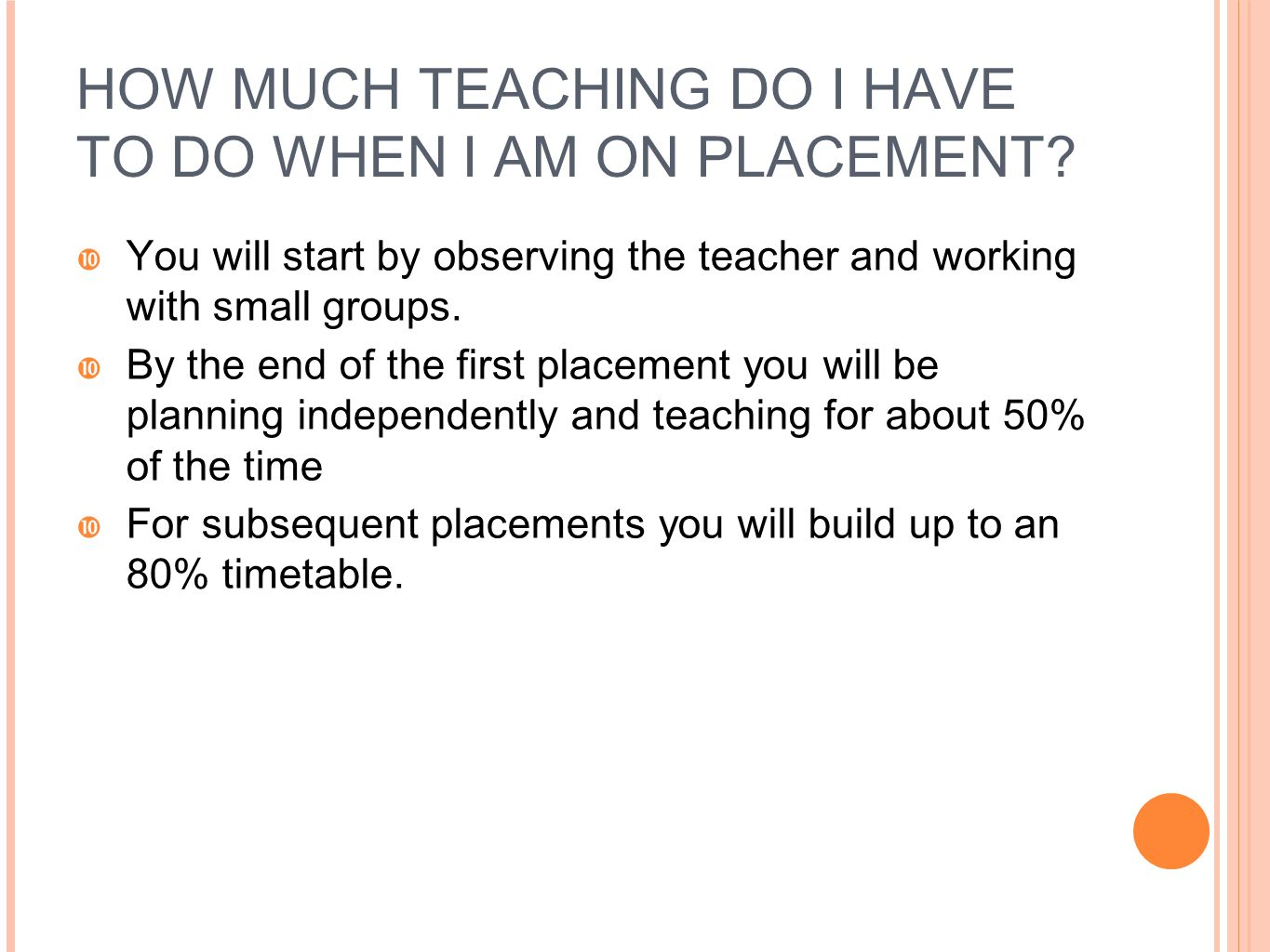 HOW MUCH TEACHING DO I HAVE TO DO WHEN I AM ON PLACEMENT