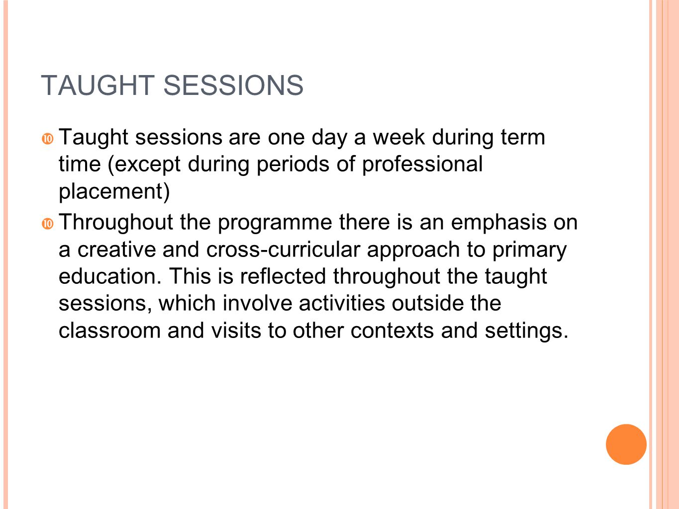 TAUGHT SESSIONS Taught sessions are one day a week during term time (except during periods of professional placement)