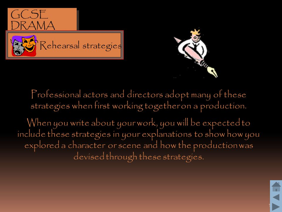 GCSE DRAMA Rehearsal strategies. Professional actors and directors adopt many of these strategies when first working together on a production.