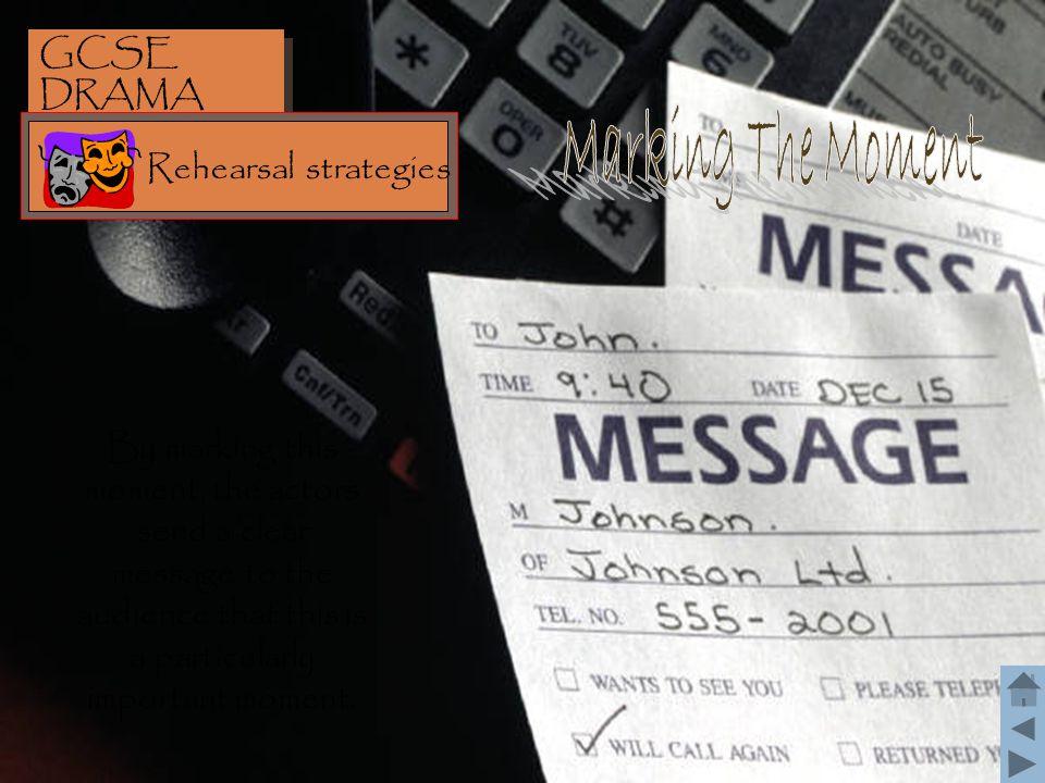 Marking The Moment GCSE DRAMA Rehearsal strategies