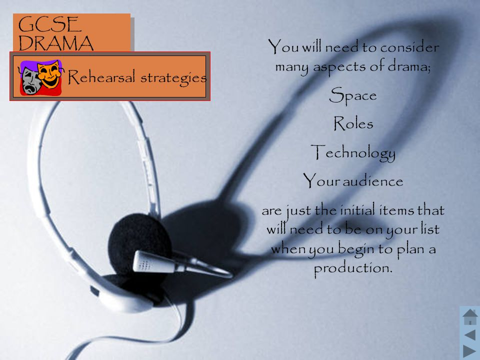 You will need to consider many aspects of drama;