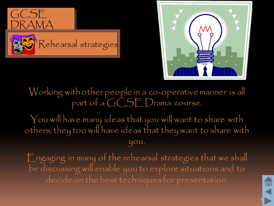 GCSE DRAMA Rehearsal strategies. Working with other people in a co-operative manner is all part of a GCSE Drama course.