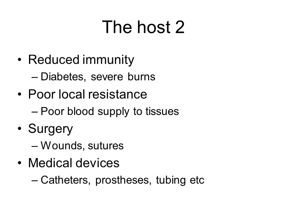 The host 2 Reduced immunity Poor local resistance Surgery