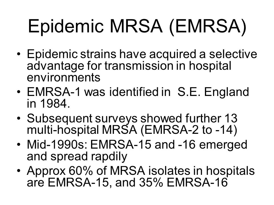 Epidemic MRSA (EMRSA) Epidemic strains have acquired a selective advantage for transmission in hospital environments.