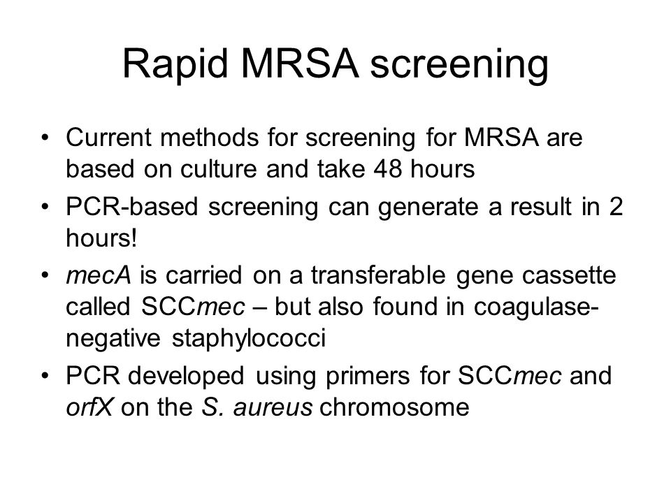 Rapid MRSA screening Current methods for screening for MRSA are based on culture and take 48 hours.