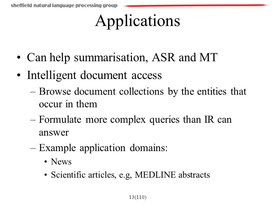 Applications Can help summarisation, ASR and MT