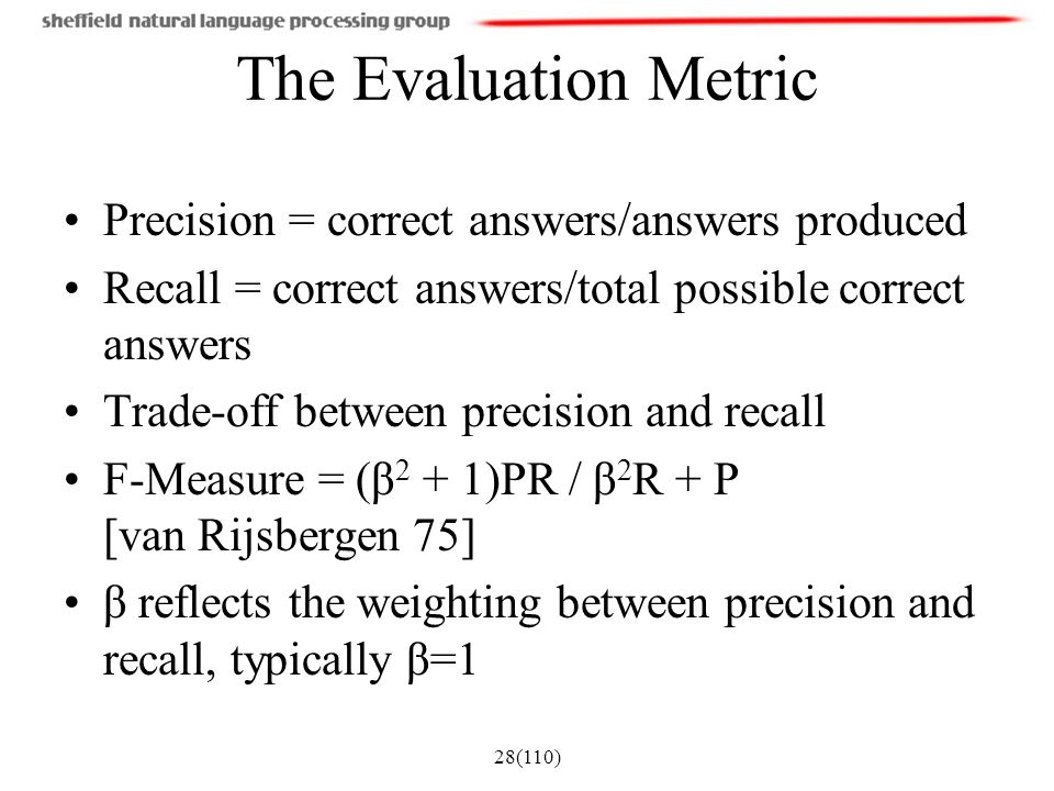 The Evaluation Metric Precision = correct answers/answers produced