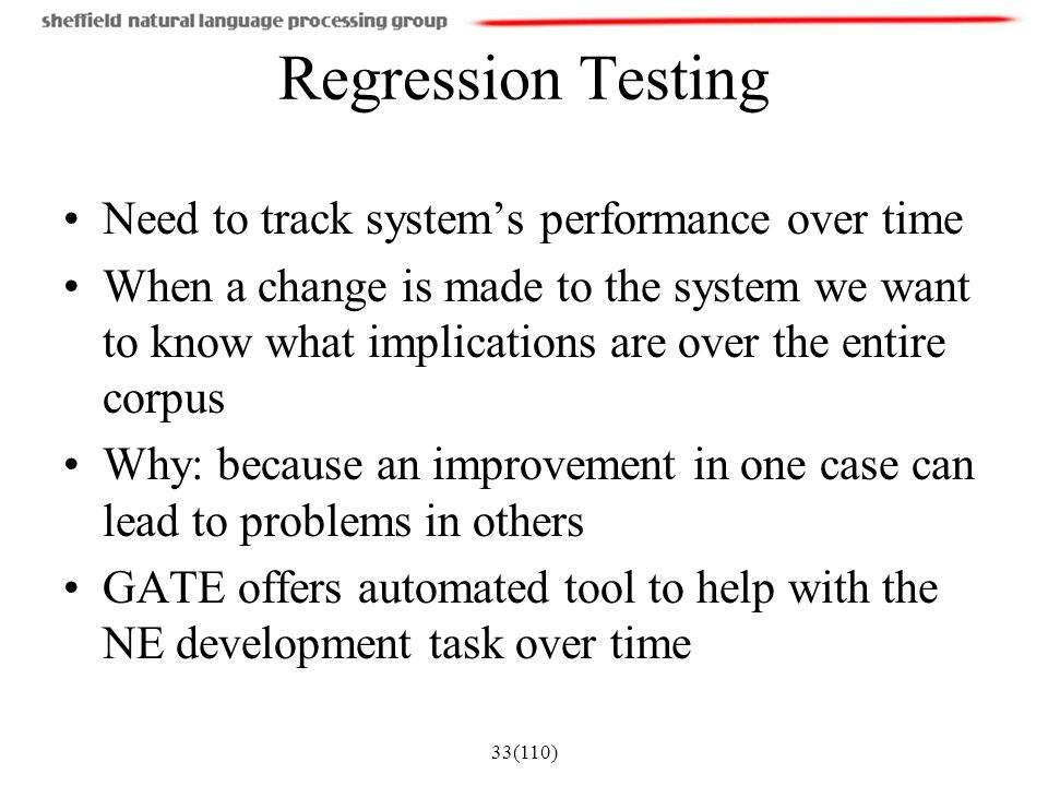 Regression Testing Need to track system's performance over time