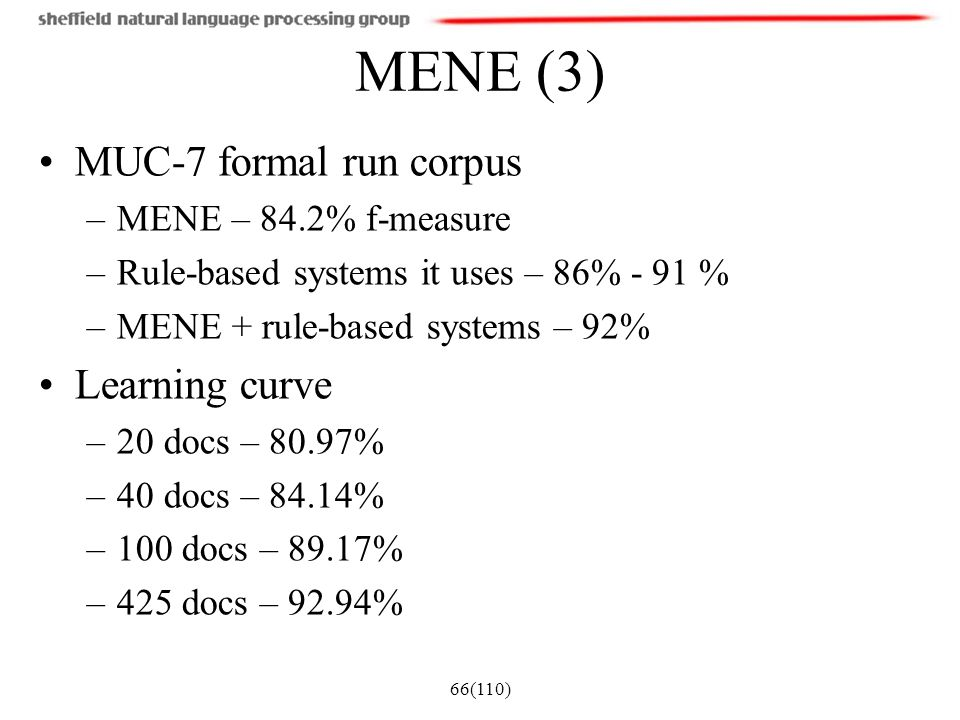 MENE (3) MUC-7 formal run corpus Learning curve MENE – 84.2% f-measure