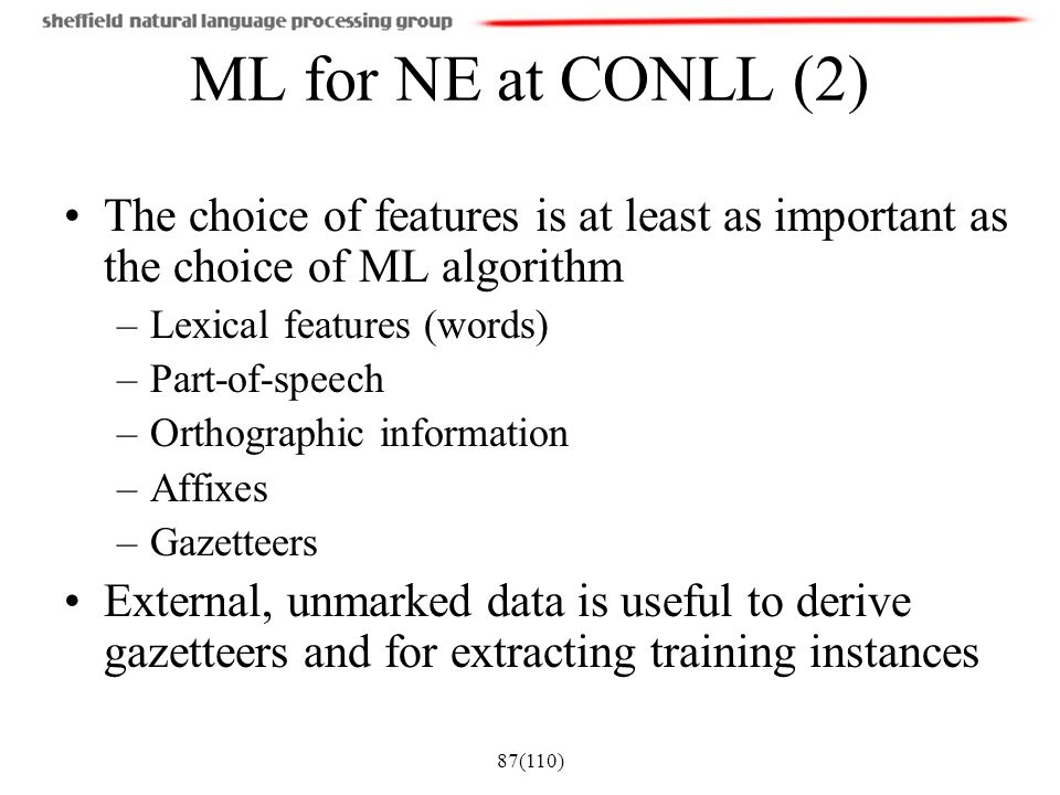 ML for NE at CONLL (2) The choice of features is at least as important as the choice of ML algorithm.