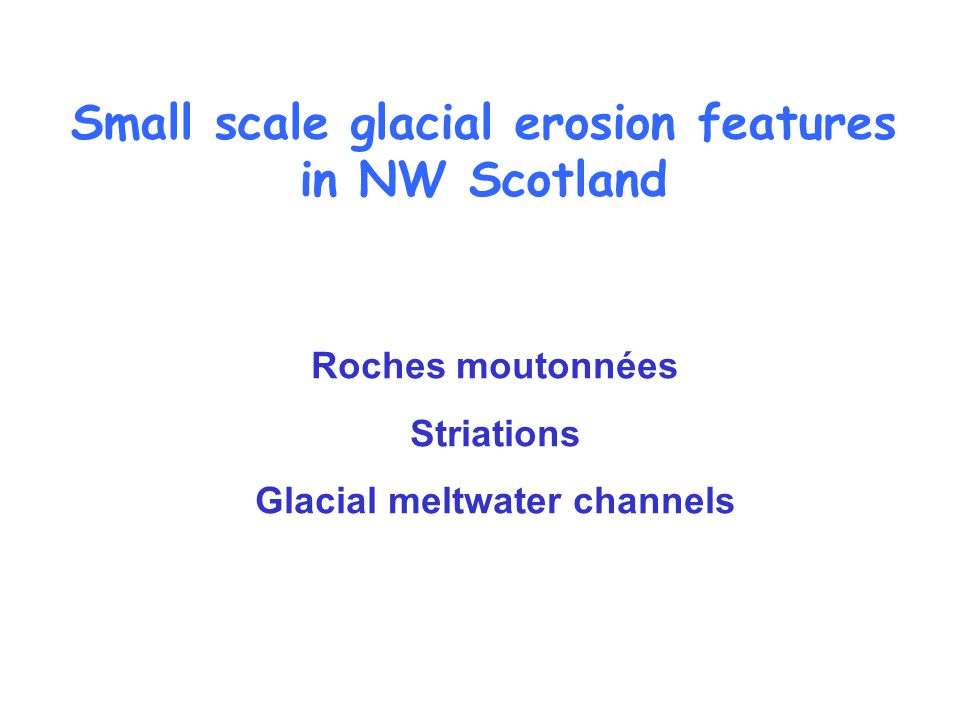 Small scale glacial erosion features in NW Scotland