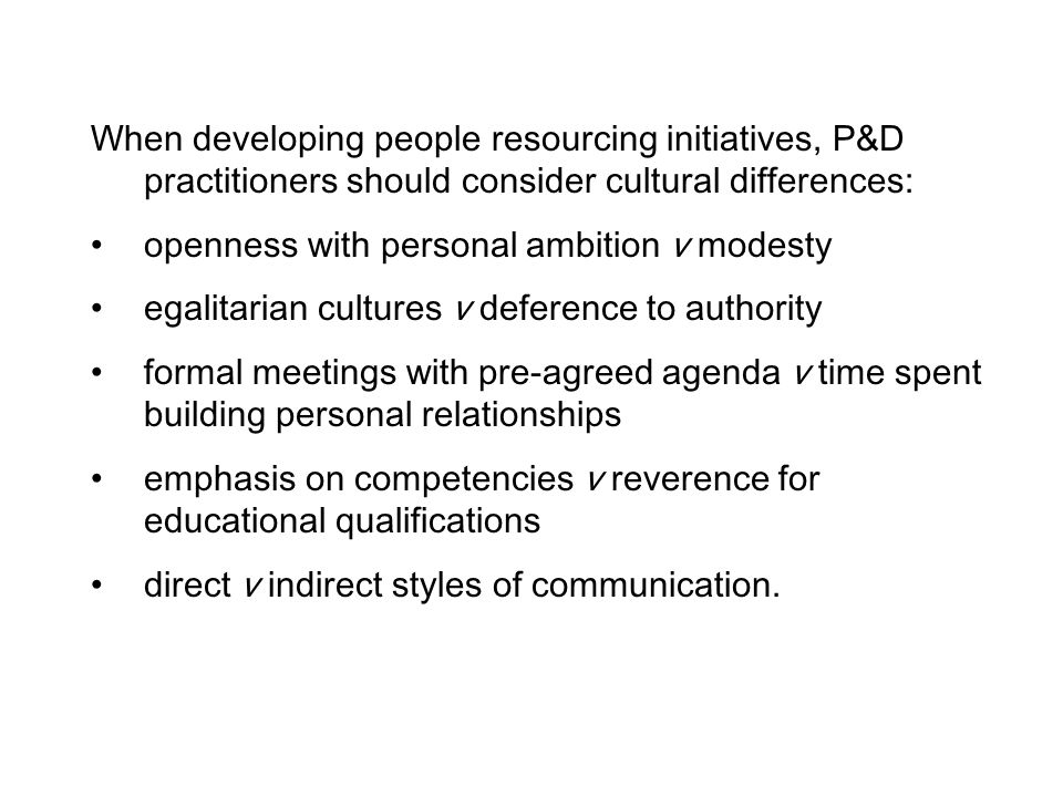 When developing people resourcing initiatives, P&D practitioners should consider cultural differences: