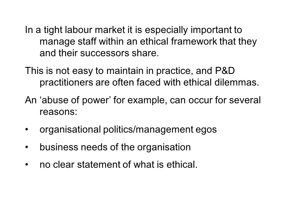 In a tight labour market it is especially important to manage staff within an ethical framework that they and their successors share.