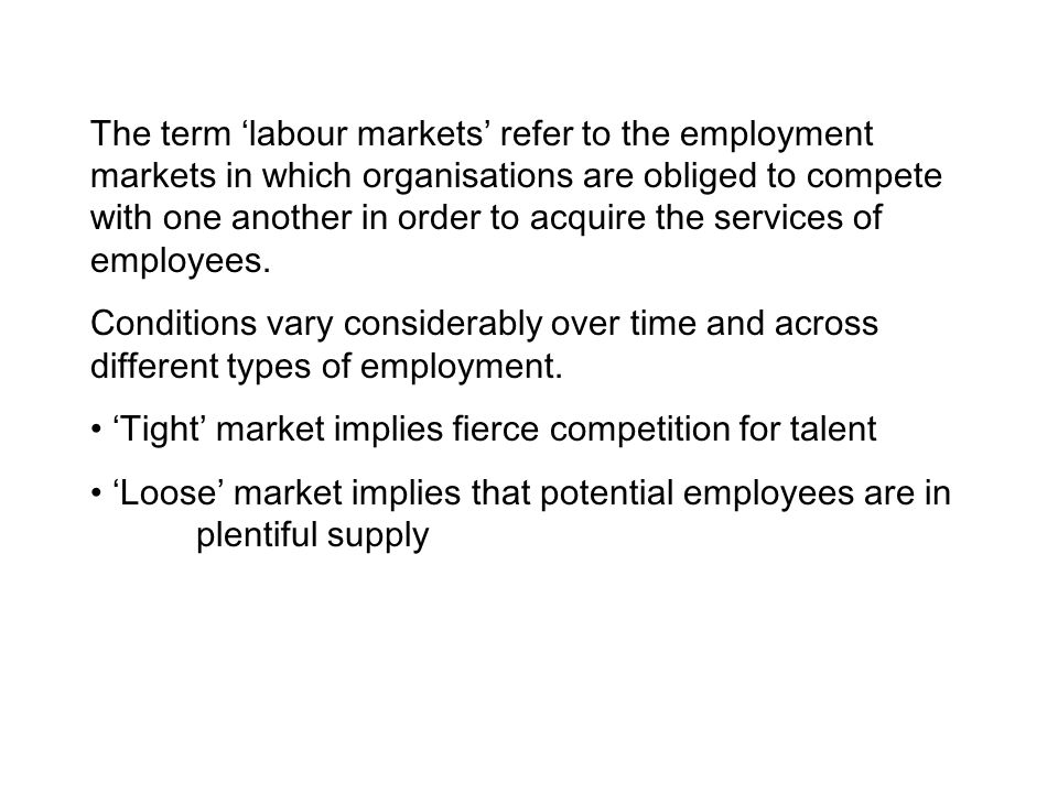 The term 'labour markets' refer to the employment markets in which organisations are obliged to compete with one another in order to acquire the services of employees.