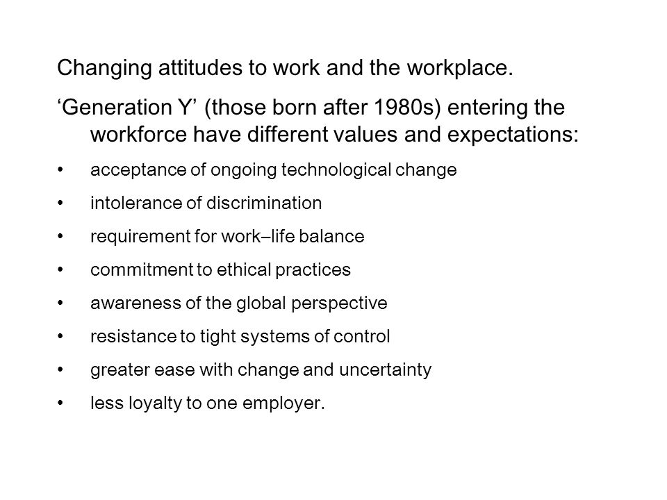Changing attitudes to work and the workplace.