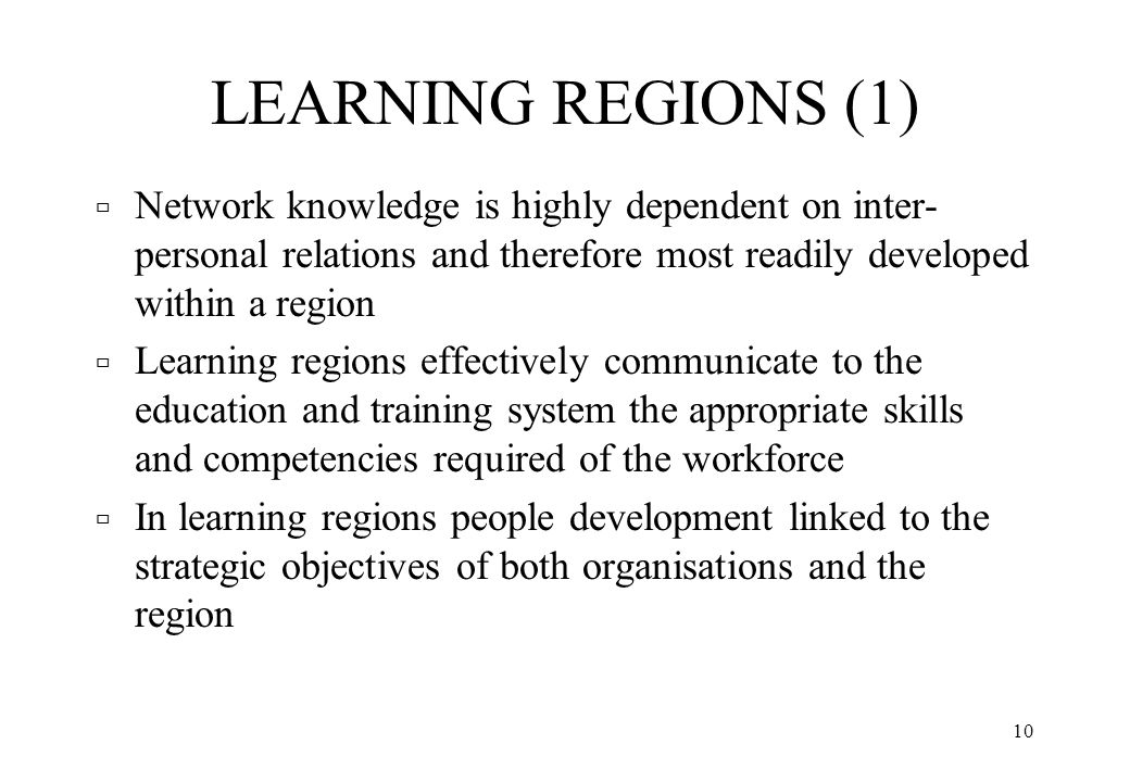 LEARNING REGIONS (1) Network knowledge is highly dependent on inter-personal relations and therefore most readily developed within a region.