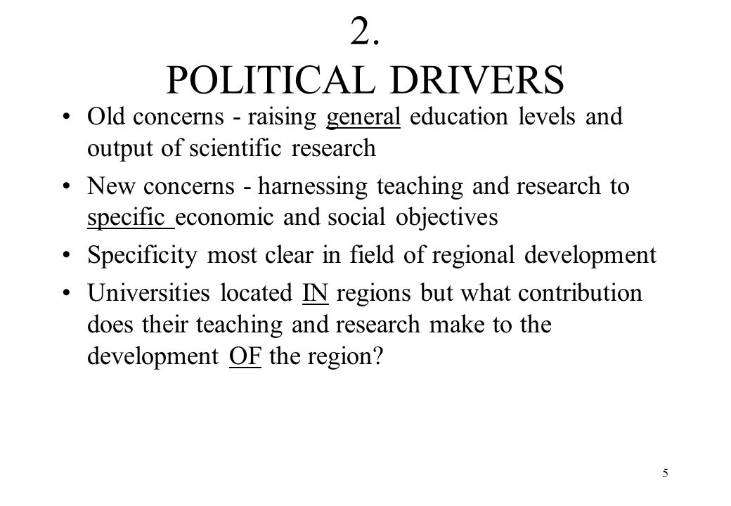 2. POLITICAL DRIVERS Old concerns - raising general education levels and output of scientific research.