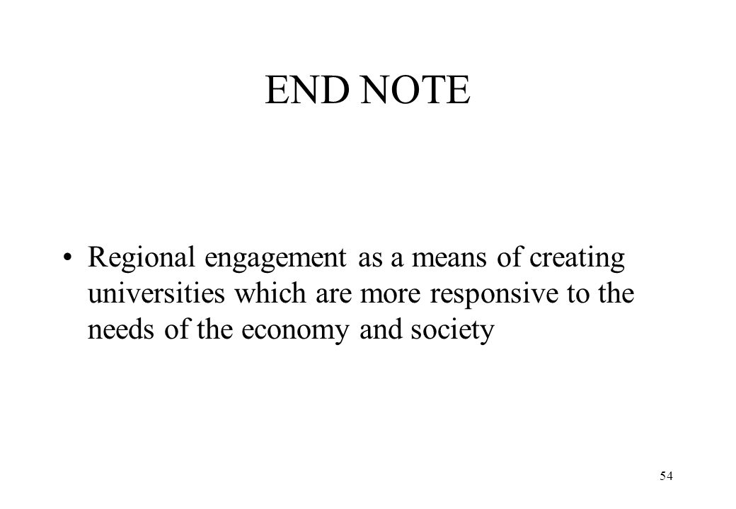 END NOTE Regional engagement as a means of creating universities which are more responsive to the needs of the economy and society.