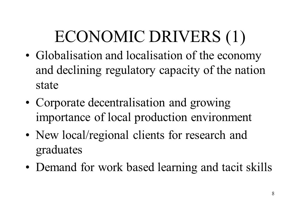 ECONOMIC DRIVERS (1) Globalisation and localisation of the economy and declining regulatory capacity of the nation state.