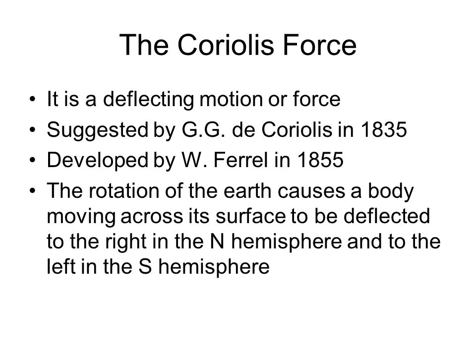 The Coriolis Force It is a deflecting motion or force