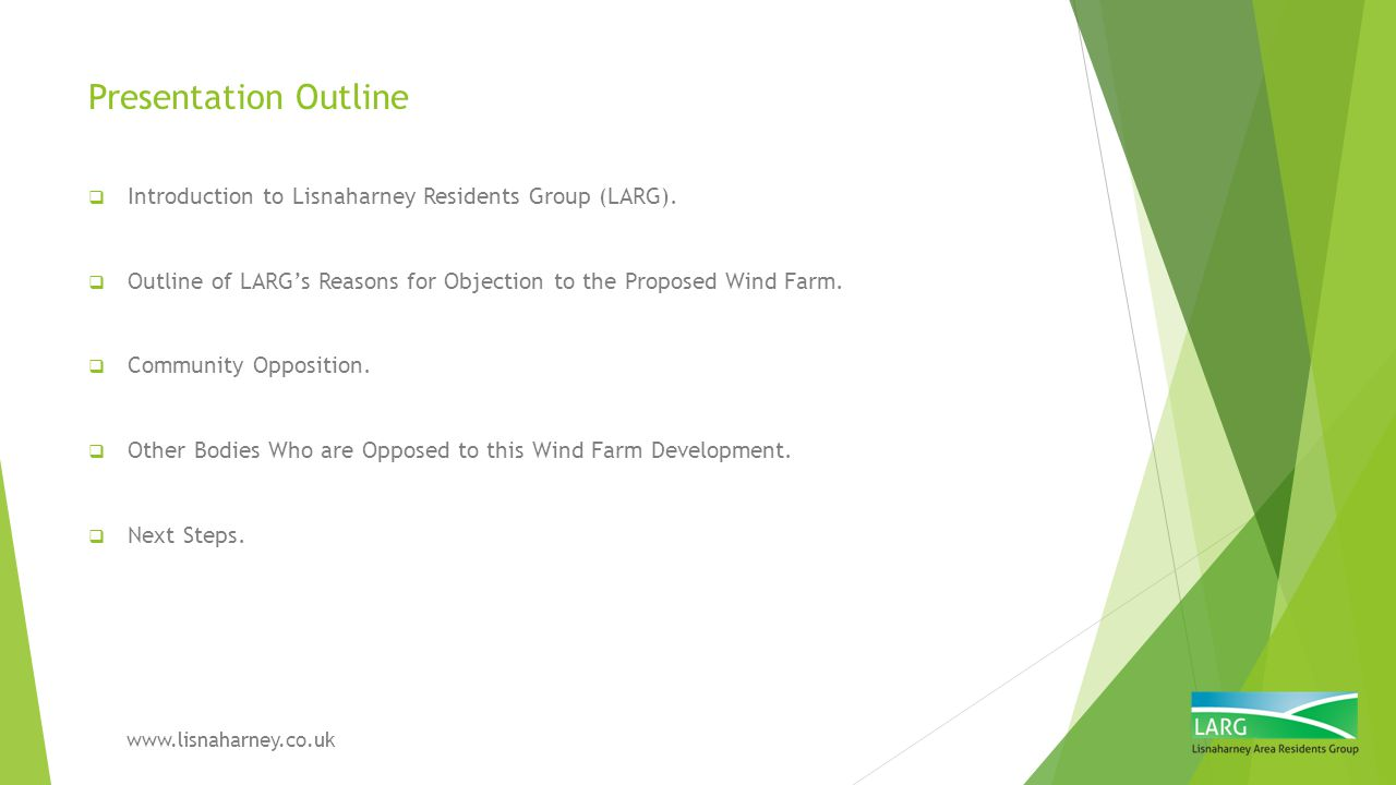 Presentation Outline Introduction to Lisnaharney Residents Group (LARG). Outline of LARG's Reasons for Objection to the Proposed Wind Farm.