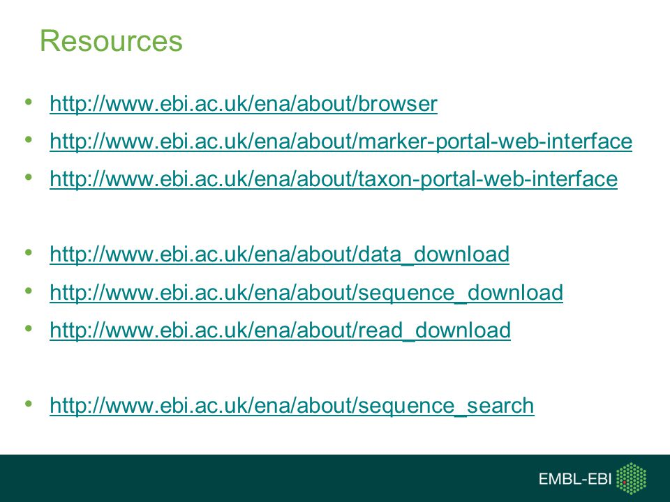 Resources http://www.ebi.ac.uk/ena/about/browser