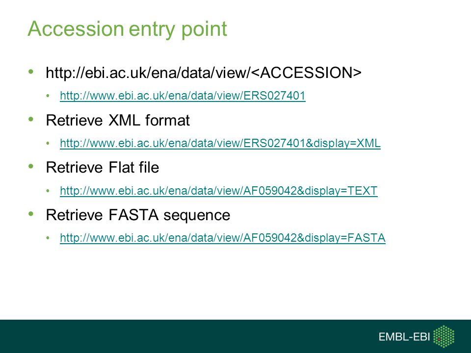 Accession entry point http://ebi.ac.uk/ena/data/view/<ACCESSION>