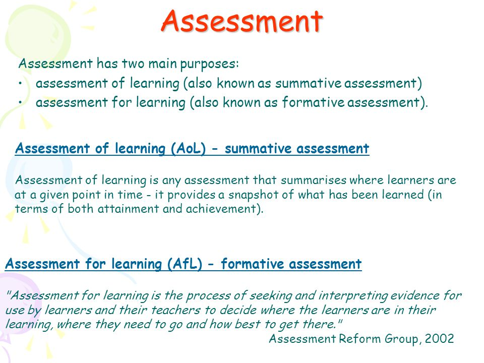 Assessment Assessment has two main purposes: