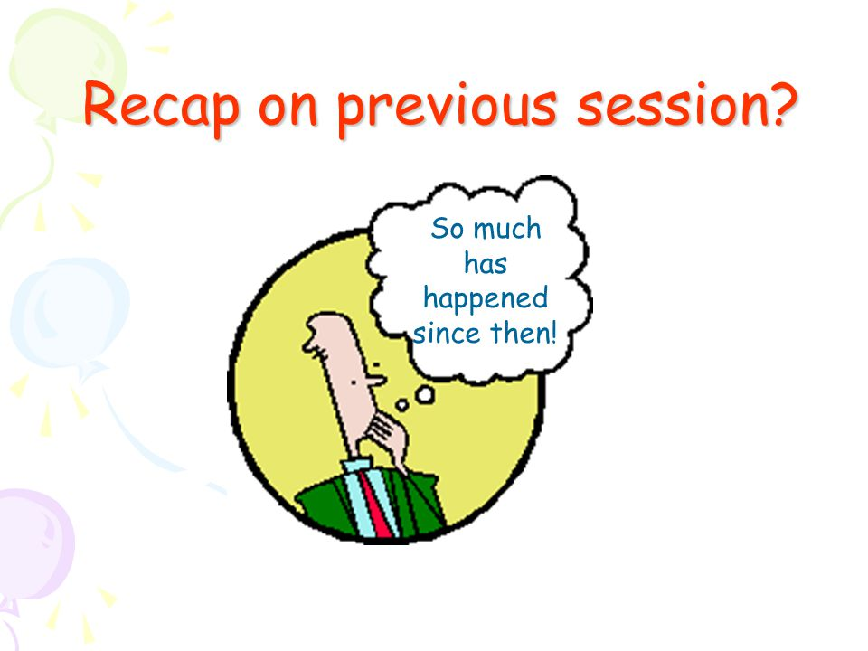 Recap on previous session