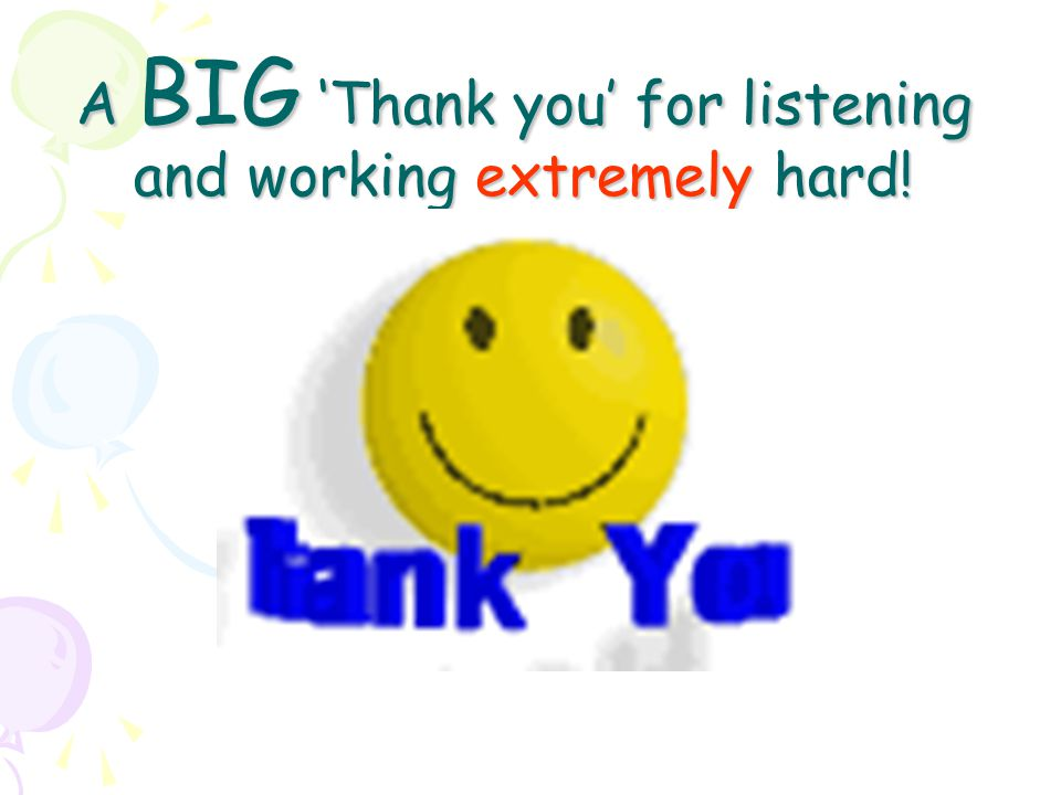 A BIG 'Thank you' for listening and working extremely hard!