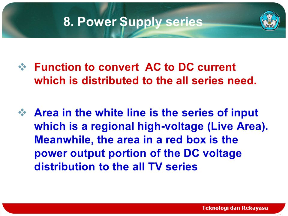 8. Power Supply series Function to convert AC to DC current which is distributed to the all series need.