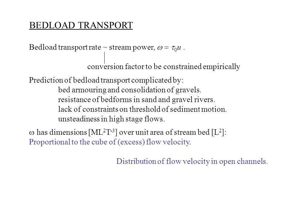 BEDLOAD TRANSPORT Bedload transport rate ~ stream power, w = t0u .