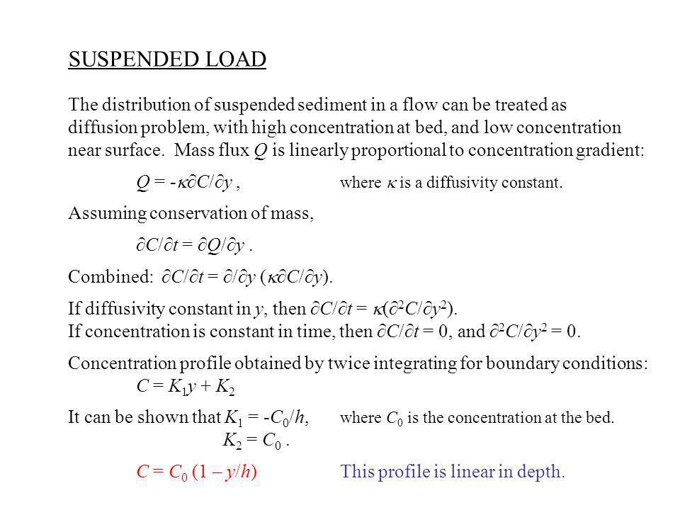 SUSPENDED LOAD The distribution of suspended sediment in a flow can be treated as.