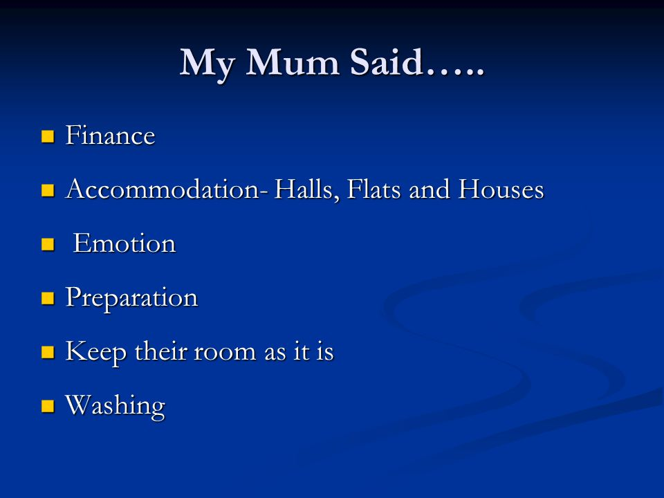 My Mum Said….. Finance Accommodation- Halls, Flats and Houses Emotion