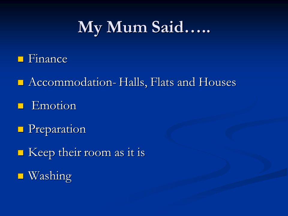 My Mum Said….. Finance Accommodation- Halls, Flats and Houses Emotion