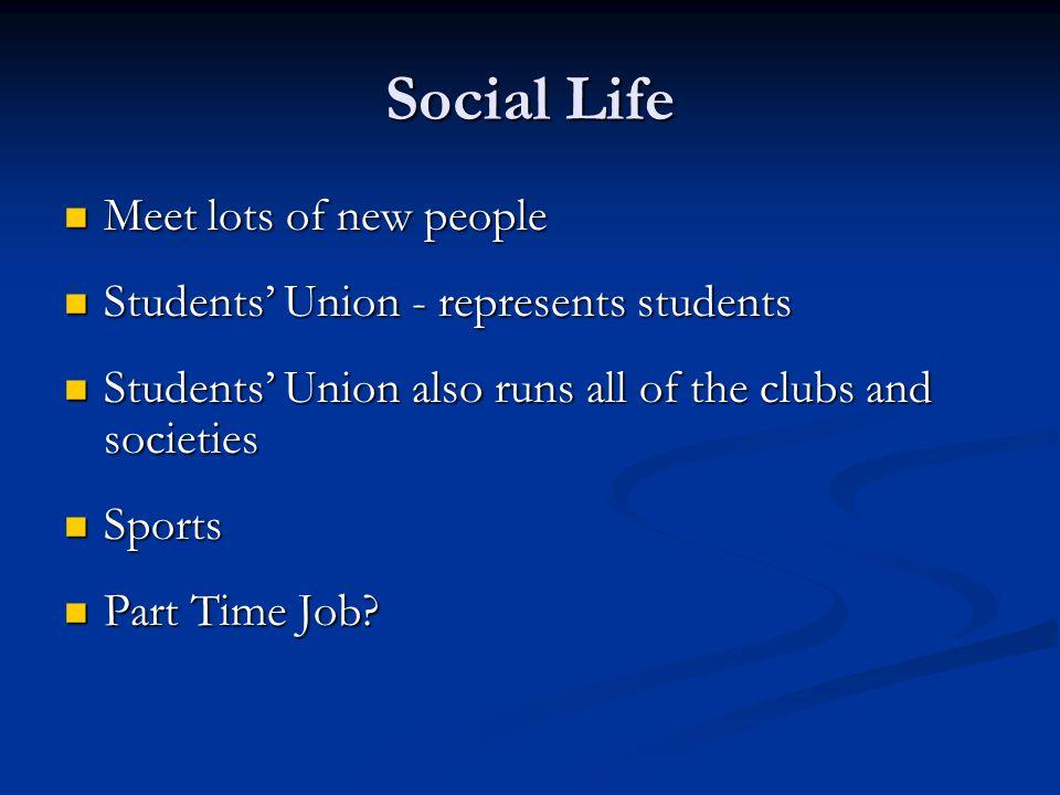 Social Life Meet lots of new people