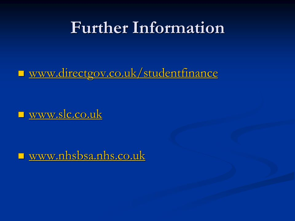 Further Information www.directgov.co.uk/studentfinance www.slc.co.uk