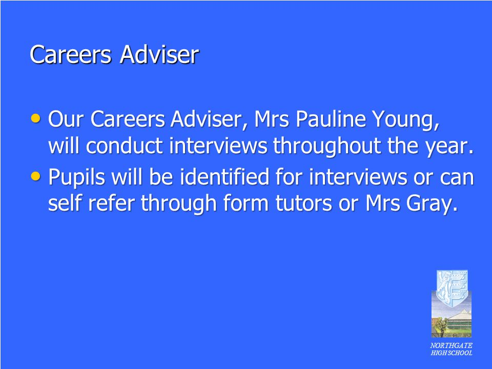 Careers Adviser Our Careers Adviser, Mrs Pauline Young, will conduct interviews throughout the year.