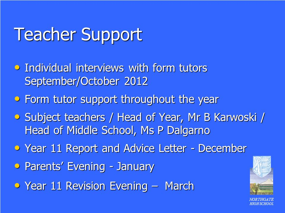 Teacher Support Individual interviews with form tutors September/October 2012. Form tutor support throughout the year.
