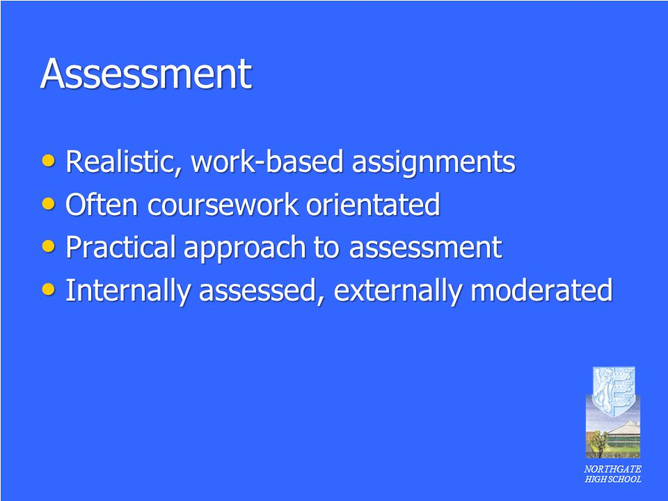 Assessment Realistic, work-based assignments