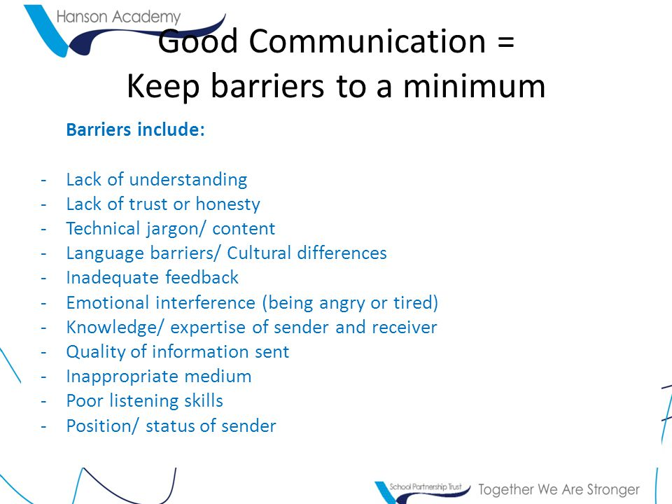 Good Communication = Keep barriers to a minimum