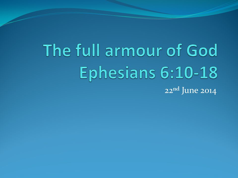 The full armour of God Ephesians 6:10-18