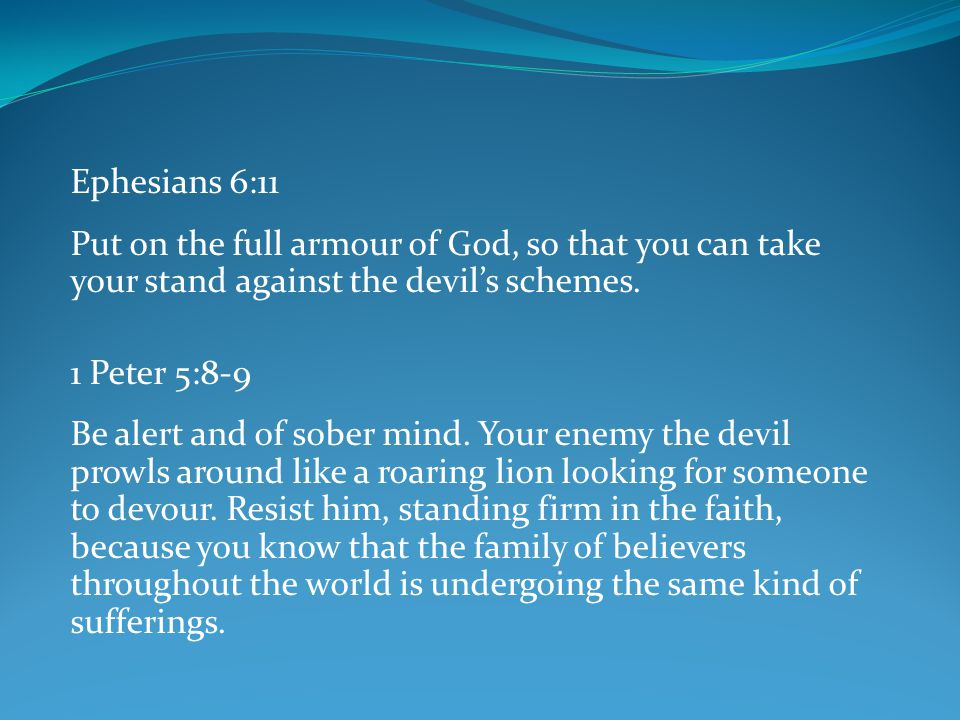 Ephesians 6:11 Put on the full armour of God, so that you can take your stand against the devil's schemes.